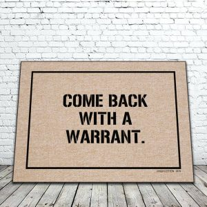 Come Back With a Warrant Mat