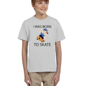 I was born to skate